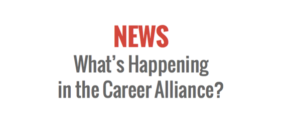 News - What's Happening in the Career Alliance?