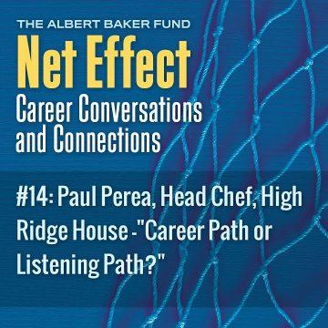 "Net Effect #14: Paul Perea, Head Chef, High Ridge House – ""career Path Or Listening Path?"""