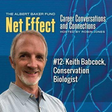 Net Effect #12: Keith Babcock, Conservation Biologist