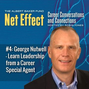 Net Effect #4: George Nutwell–learn Leadership From A Career Special Agent