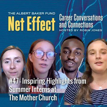Net Effect #47 - Inspiring Highlights from Summer Interns at The Mother Church